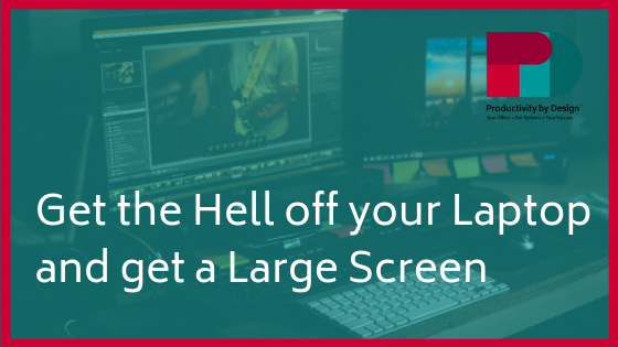 Get the Hell off your Laptop and get a Large Screen